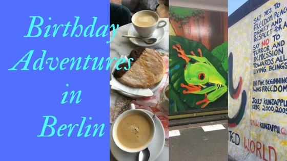 Birthday Adventures inBerlin